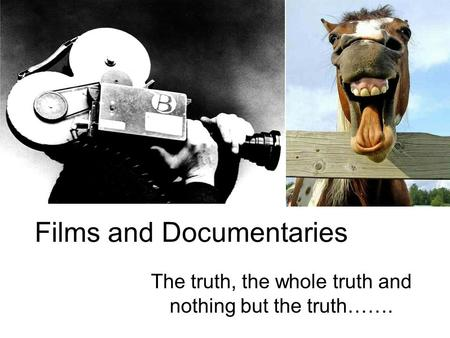Films and Documentaries The truth, the whole truth and nothing but the truth…….