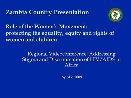 Zambia Country Presentation Role of the Women's Movement: protecting the equality, equity and rights of women and children Regional Videoconference: Addressing.
