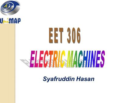 EET 306 ELECTRIC MACHINES Syafruddin Hasan.