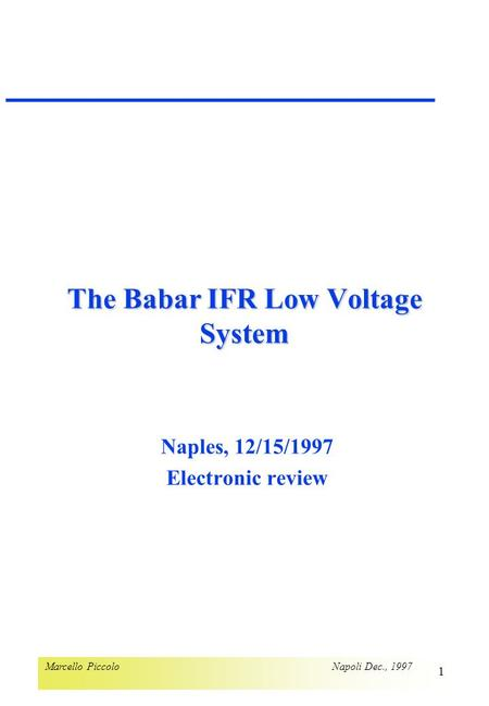 Marcello Piccolo Napoli Dec., 1997 1 The Babar IFR Low Voltage System Naples, 12/15/1997 Electronic review.