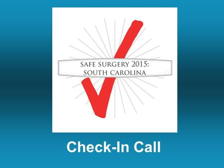 Check-In Call. Welcome Back Where Are You? 1.What is the percentage of cases that now use the South Carolina Checklist? –< 50% –> 50% –Every team uses.