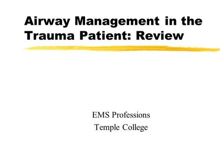 Airway Management in the Trauma Patient: Review EMS Professions Temple College.