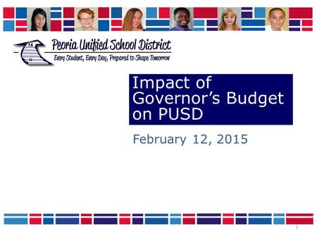 1 Impact of Governor's Budget on PUSD February 12, 2015.