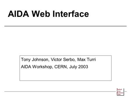 AIDA Web Interface Tony Johnson, Victor Serbo, Max Turri AIDA Workshop, CERN, July 2003.