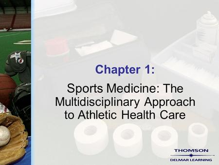Chapter 1: Sports Medicine: The Multidisciplinary Approach to Athletic Health Care.