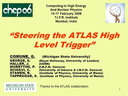 "1 ""Steering the ATLAS High Level Trigger"" COMUNE, G. (Michigan State University ) GEORGE, S. (Royal Holloway, University of London) HALLER, J. (CERN) MORETTINI,"