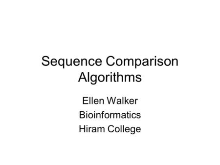 Sequence Comparison Algorithms Ellen Walker Bioinformatics Hiram College.