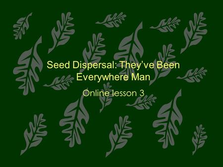Seed Dispersal: They've Been Everywhere Man Online lesson 3.