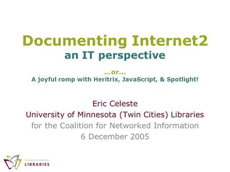 Documenting Internet2 an IT perspective Eric Celeste University of Minnesota (Twin Cities) Libraries for the Coalition for Networked Information 6 December.