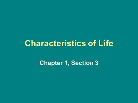 Characteristics of Life Chapter 1, Section 3. Biology = the study of life What does it mean to be alive??? There are 8 characteristics of life... –No.