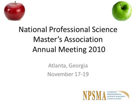 National Professional Science Master's Association Annual Meeting 2010 Atlanta, Georgia November 17-19.
