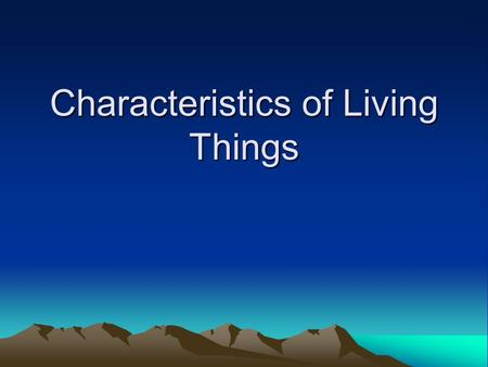 Characteristics of Living Things. How do you know if something is alive? All living things… –Are made up of units called cells –Reproduce –Are based on.