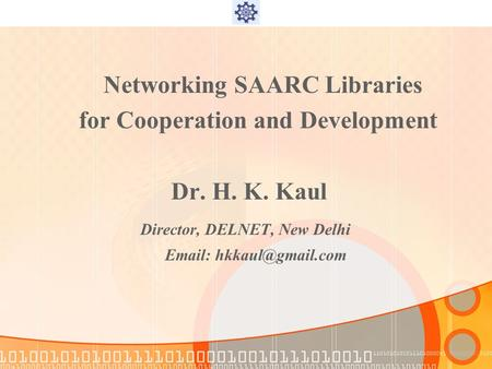 Networking SAARC Libraries for Cooperation and Development Dr. H. K. Kaul Director, DELNET, New Delhi