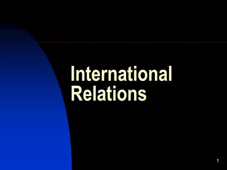 1 International Relations. 2 Study of International Relations What is the subject matter? Relations between whom? Relations concerning what?