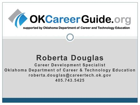 Roberta Douglas Career Development Specialist Oklahoma Department of Career & Technology Education 405.743.5425.