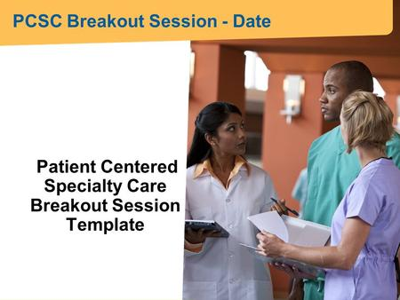 Patient Centered Specialty Care Breakout Session Template PCSC Breakout Session - Date.