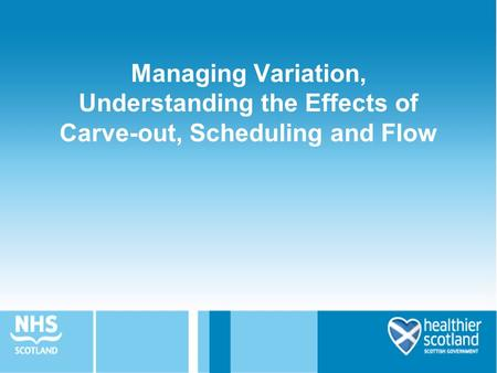 Managing Variation, Understanding the Effects of Carve-out, Scheduling and Flow.