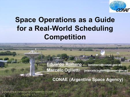 Space Operations as a Guide for a Real-World Scheduling Competition Eduardo Romero Marcelo Oglietti