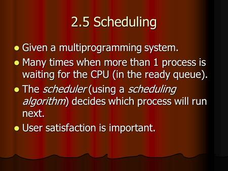2.5 Scheduling Given a multiprogramming system. Given a multiprogramming system. Many times when more than 1 process is waiting for the CPU (in the ready.