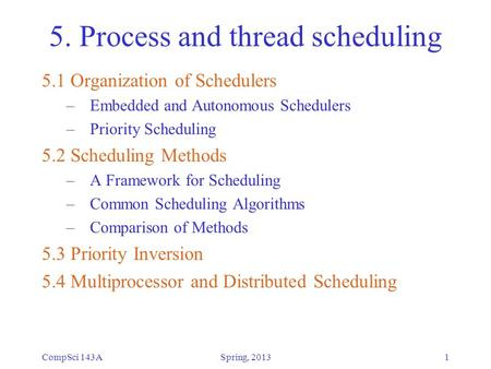 CompSci 143A1 5. Process and thread scheduling 5.1 Organization of Schedulers – Embedded and Autonomous Schedulers – Priority Scheduling 5.2 Scheduling.