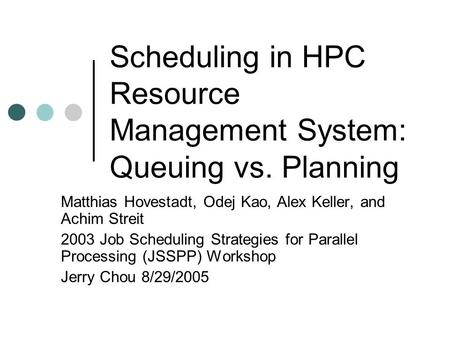 Scheduling in HPC Resource Management System: Queuing vs. Planning Matthias Hovestadt, Odej Kao, Alex Keller, and Achim Streit 2003 Job Scheduling Strategies.