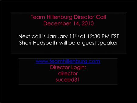 Team Hillenburg Director Call December 14, 2010 Next call is January 11 th at 12:30 PM EST Shari Hudspeth will be a guest speaker www.teamhillenburg.com.