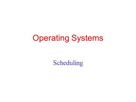 Operating Systems Scheduling. Bursts of CPU usage alternate with periods of waiting for I/O. (a) A CPU-bound process. (b) An I/O-bound process. Scheduling.