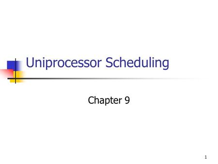 1 Uniprocessor Scheduling Chapter 9. 2 Aim of Scheduling Response time Throughput Processor efficiency.