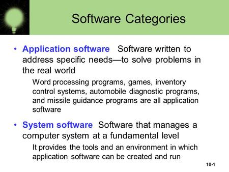10-1 Software Categories Application software Software written to address specific needs—to solve problems in the real world Word processing programs,