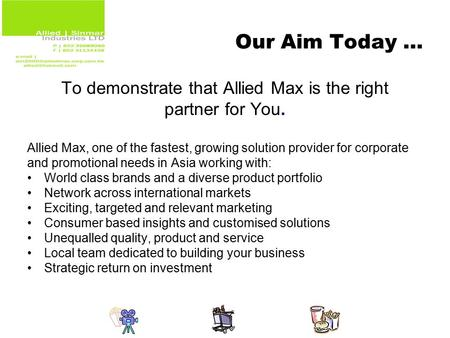 Our Aim Today … To demonstrate that Allied Max is the right partner for You. Allied Max, one of the fastest, growing solution provider for corporate and.