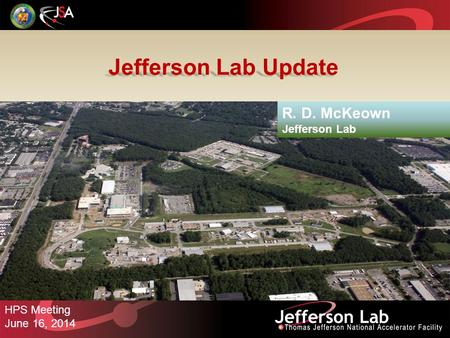 Jefferson Lab Update R. D. McKeown Jefferson Lab HPS Meeting June 16, 2014.
