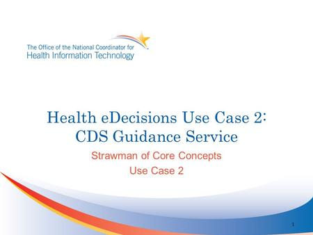 Health eDecisions Use Case 2: CDS Guidance Service Strawman of Core Concepts Use Case 2 1.