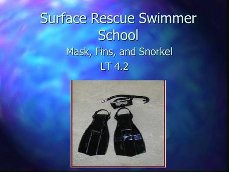 Surface Rescue Swimmer School Mask, Fins, and Snorkel Mask, Fins, and Snorkel LT 4.2.