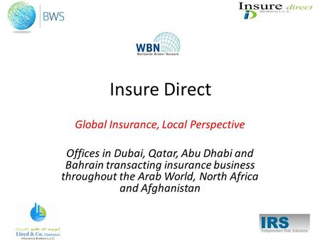 Insure Direct Global Insurance, Local Perspective Offices in Dubai, Qatar, Abu Dhabi and Bahrain transacting insurance business throughout the Arab World,