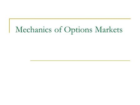 Mechanics of Options Markets. The Difference of the Contracts actioncost option contracts gives the holder of the option the right to do something. the.
