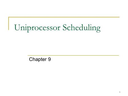 1 Uniprocessor Scheduling Chapter 9. 2 Scheduling One of the things OS need to do with processes is that OS need to schedule them to run. Scheduling is.