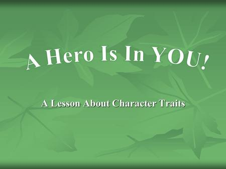 A Lesson About Character Traits.  Standards Standards  Essential Question Essential Question Essential Question  Timeline of Georgia Heroes Timeline.