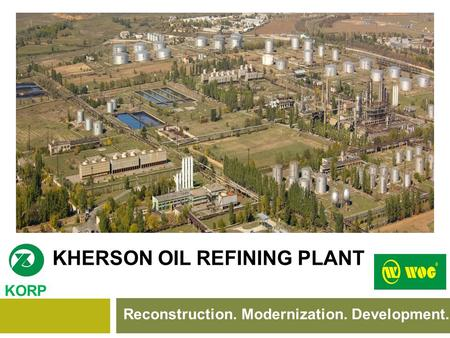 KHERSON OIL REFINING PLANT Reconstruction. Modernization. Development. KORP.