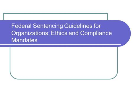 Federal Sentencing Guidelines for Organizations: Ethics and Compliance Mandates.