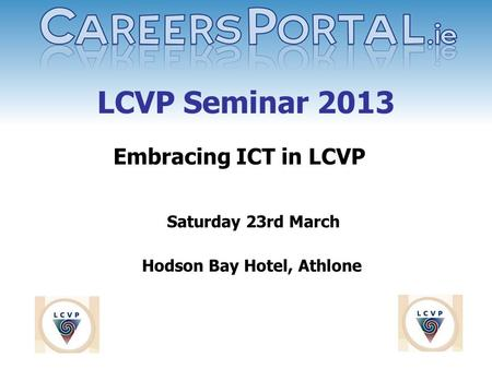 LCVP Seminar 2013 Embracing ICT in LCVP Saturday 23rd March Hodson Bay Hotel, Athlone.