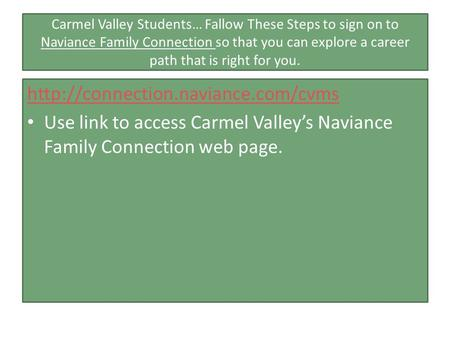 Carmel Valley Students… Fallow These Steps to sign on to Naviance Family Connection so that you can explore a career path that is right for you.