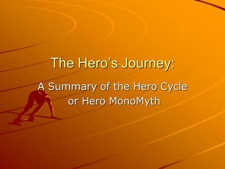 The Hero's Journey: A Summary of the Hero Cycle or Hero MonoMyth or Hero MonoMyth.