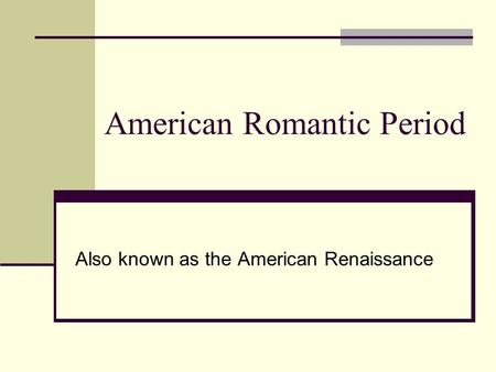 American Romantic Period Also known as the American Renaissance.