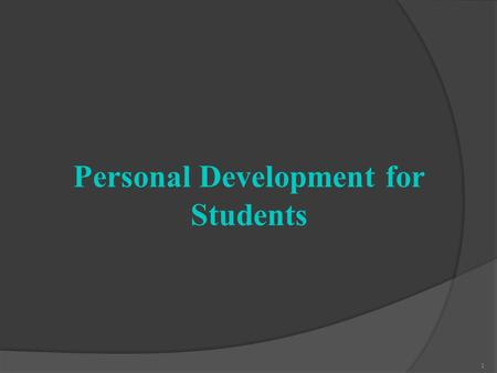 Personal Development for Students 1. Introduction  Personal development is a very broad topic and can encompass anything that involves your growth as.