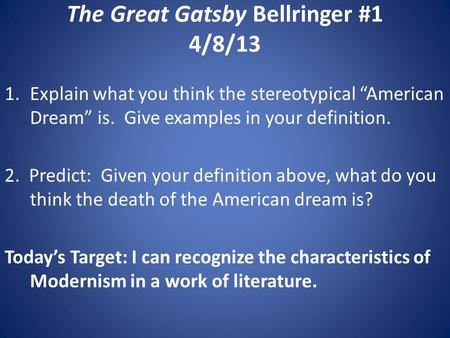 "The Great Gatsby Bellringer #1 4/8/13 1.Explain what you think the stereotypical ""American Dream"" is. Give examples in your definition. 2. Predict: Given."