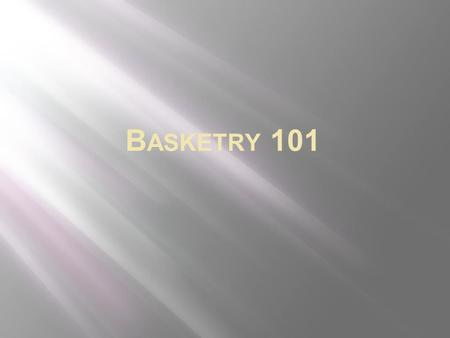 B ASKETRY 101. Basketry 101 History Baskets are the earliest form of manmade container. Traces of baskets have been found in the Egyptian pyramids, and.