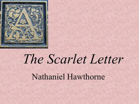 "The Scarlet Letter Nathaniel Hawthorne. On Hawthorne's career choice…in his own words ""I do not want to be a doctor and live by men's diseases, nor."