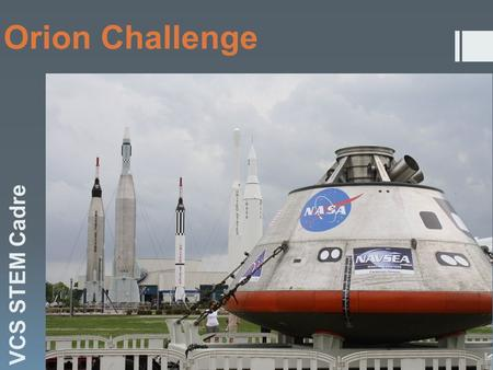 Orion Challenge VCS STEM Cadre. Objective: I will design, create and test an Orion capsules capabilities of its heat shield and landing.  Phase 1: Creation.