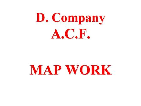 D. Company A.C.F. MAP WORK. CARE AND RELIABILITY l HOW TO FOLD A MAP l CARE OF A MAP l RELIABILITY OF A MAP l WHAT IS A MAP.