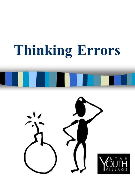Thinking Errors. THINKING ERRORS: n Thinking errors are when you think and believe things which have no basis in reality. n In other words, your thinking.